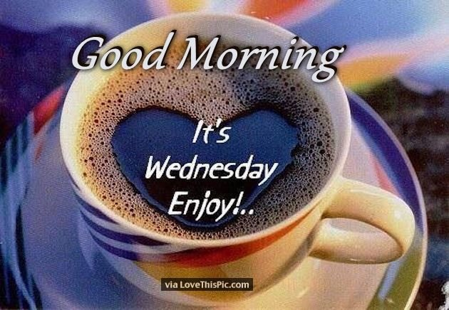 255495-Good-Morning-Its-Wednesday-Enjoy.jpg