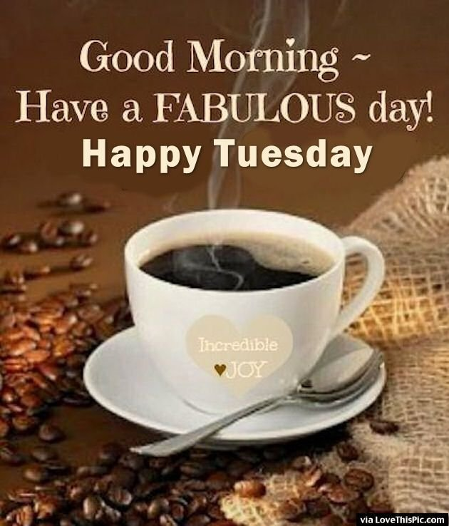 256827-Good-Morning-Have-A-Fabulous-Day-Happy-Tuesday.jpg