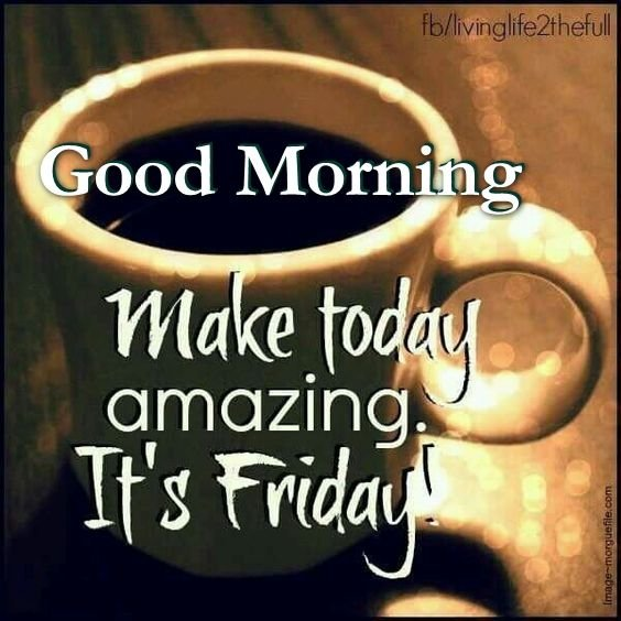 268370-Good-Morning-Make-Your-Friday-Amazing.jpg
